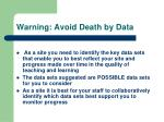 warning avoid death by data