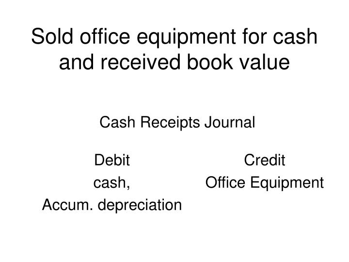 sold office equipment for cash and received book value n.
