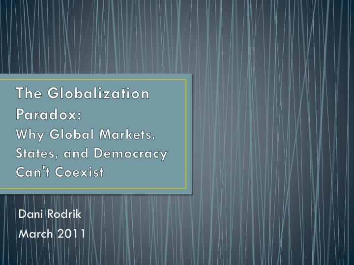 the globalization paradox why global markets states and democracy can t coexist n.