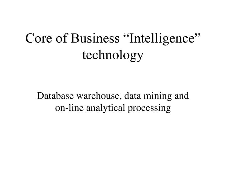 core of business intelligence technology n.