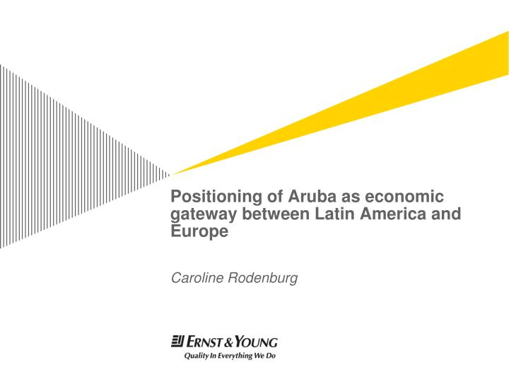 positioning of aruba as economic gateway between latin america and europe n.