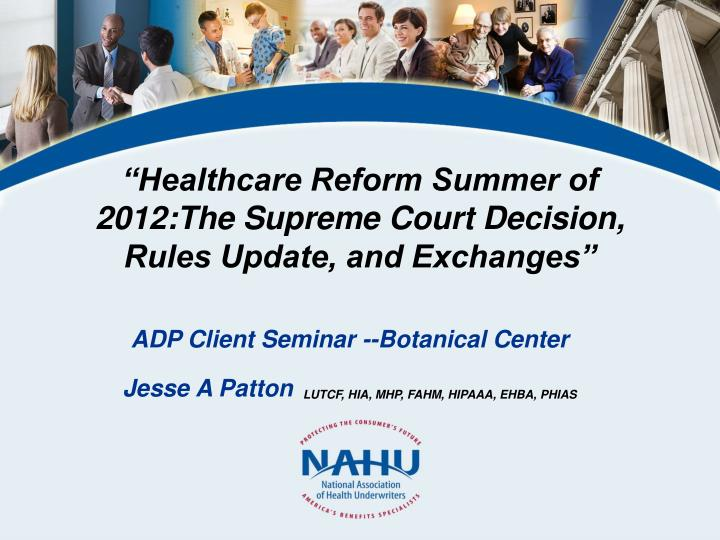 healthcare reform summer of 2012 the supreme court decision rules update and exchanges n.