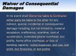 waiver of consequential damages7