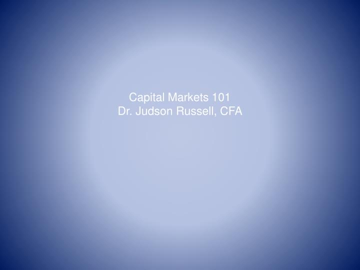 capital markets 101 dr judson russell cfa n.