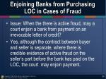 enjoining banks from purchasing loc in cases of fraud1