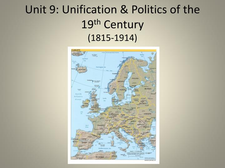 unit 9 unification politics of the 19 th century 1815 1914 n.