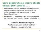 some people who are income eligible will get zero benefits1