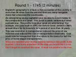 round 1 1745 2 minutes