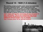 round 14 1820 1 5 minutes