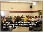 a group of retirees dedicated to the passage of national health care hr 676