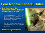 fear not the federal rules