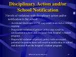 disciplinary action and or school notification