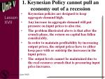 1 keynesian policy cannot pull an economy out of a recession