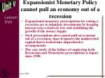 expansionist monetary policy cannot pull an economy out of a recession