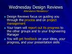 wednesday design reviews attendance mandatory