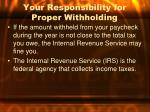 your responsibility for proper withholding