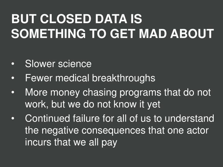 BUT CLOSED DATA IS SOMETHING TO GET MAD