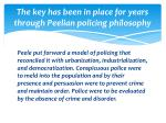 the key has been in place for years through peelian policing philosophy