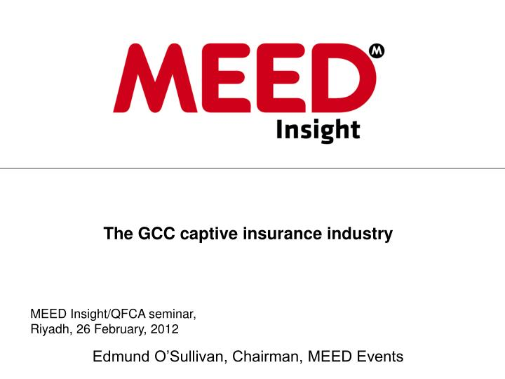 the gcc captive insurance industry edmund o sullivan chairman meed events n.