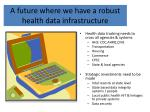 a future where we have a robust health d ata infrastructure