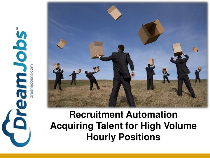recruitment automation acquiring talent for high volume hourly positions n.
