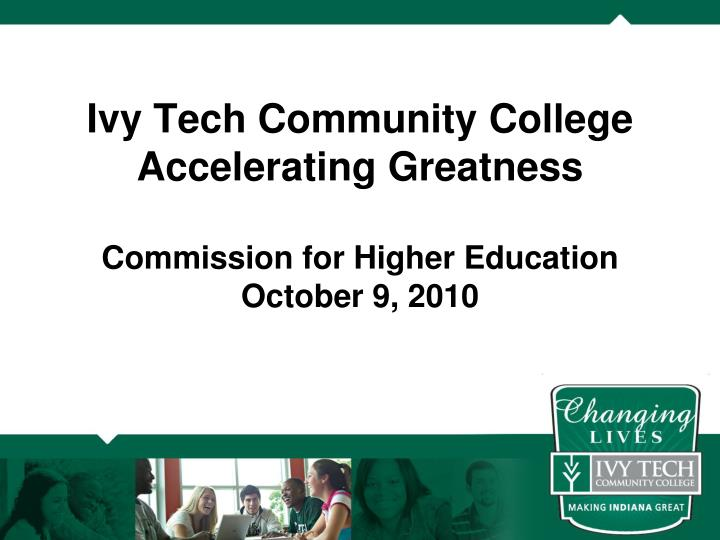 ivy tech community college accelerating greatness commission for higher education october 9 2010 n.