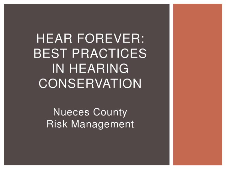 hear forever best practices in hearing conservation nueces county risk management n.