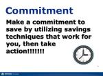 make a commitment to save by utilizing savings techniques that work for you then take action