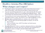 health e arizona plus heaplus what changes can i expect