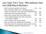 lets take tim s test who believes that the gasb board members