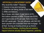 artificially low interest rates