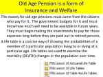 old age pension is a form of insurance and welfare