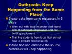 outbreaks keep happening from the same place