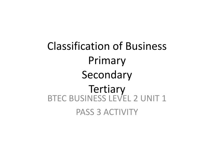 classification of business primary secondary tertiary n.