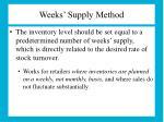 weeks supply method