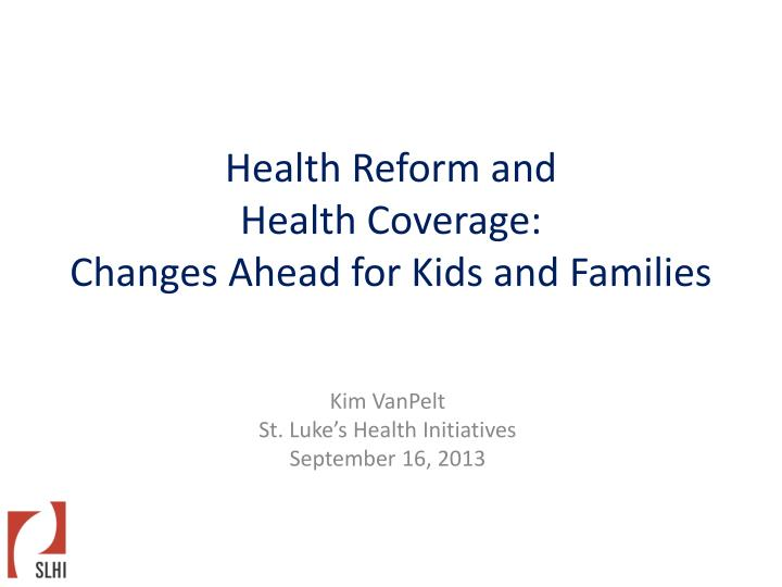 health reform and health coverage changes ahead for kids and families n.