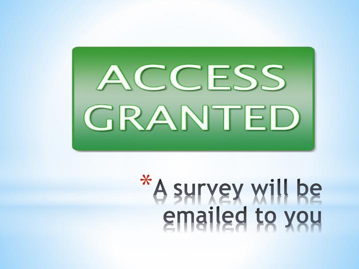 A survey will be emailed to you