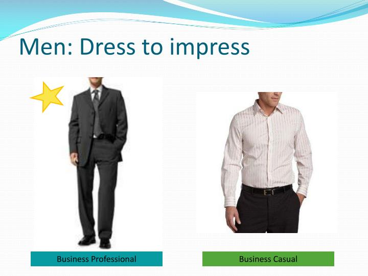 Men: Dress to impress