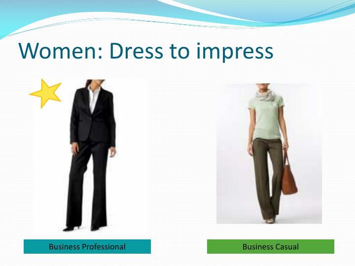 Women: Dress to impress