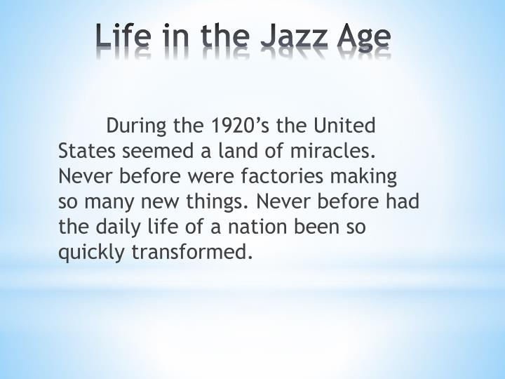 During the 1920's the United States seemed a land of miracles. Never before were factories making so many new things. Never before had the daily life of a nation been so quickly transformed.
