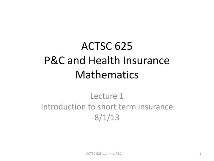 actsc 625 p c and health insurance mathematics n.
