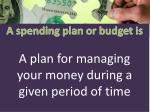 a spending plan or budget is