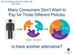 many consumers don t want to pay for three different policies