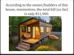 according to the owner builders of this house minimotives the total bill so far is only 11 900