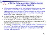 information processing requirements process complexit y