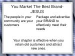 you market the best brand jesus
