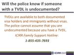 will the police know if someone with a tvdl is undocumented
