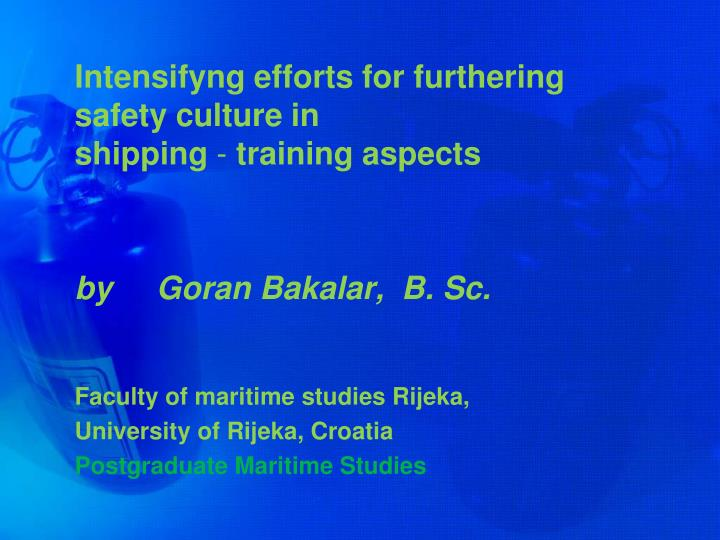 intensifyng efforts for furthering safety culture in shipping training aspects n.