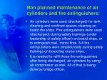 non planned maintenance of air cylinders and fire extinguishers