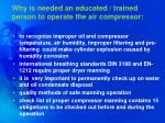 why is needed an educated trained person to operate the air compressor